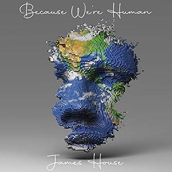 Because We're Human