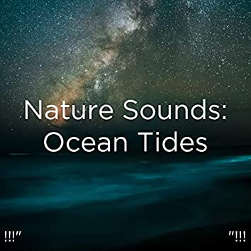 "!!!"" Nature Sounds: Ocean Tides ""!!!"