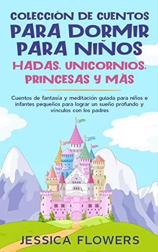 Colección de cuentos para dormir para niños: hadas, unicornios, princesas y más: Cuentos de fantasía y meditación guiada para niños e infantes ... un sueño profundo y vínculos con los padres