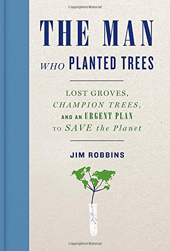 Image of The Man Who Planted Trees: Lost Groves, Champion Trees, and an Urgent Plan to Save the Planet
