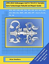 1995-2014 Volkswagen Golf IV TDI GT17 Variable Vane Turbocharger Rebuild and Repair Guide: AFN, AHF, AJM, ARL, ASA, ASV, ASZ, AUY, AVG, AXR, AZV, BKD, ... BXE, DPF , Euro 3, Euro4, PD , R4 Engines