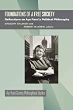 Foundations of a Free Society: Reflections on Ayn Rand's Political Philosophy (Ayn Rand Society Philosophical Studies)
