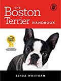 The Boston Terrier Handbook: The Essential Guide for New and Prospective Boston Terrier Owners...