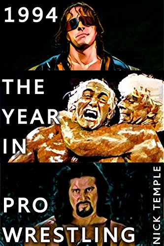 1994: The Year in Pro Wrestling: All the WWF and WCW supershows plus historic shows from ECW, AAA and UWF…