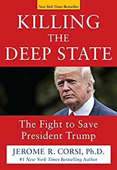 Killing the Deep State: The Fight to Save President Trump by [Jerome R. Corsi]