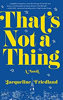 That's Not a Thing: A Novel by [Jacqueline Friedland]