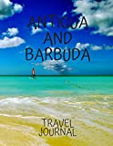 Antigua and Barbuda Travel Journal: Travel Books Trips for Teachers, Newlyweds, moms and dads, graduates, travelers Vacation Notebook Adventure Log Photo Pockets