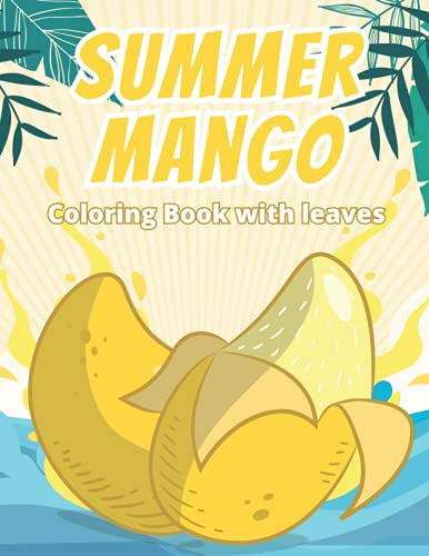 Summer Mango Coloring Book with leaves: 40 Coloring Pages with Beautiful Mangos