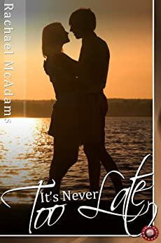 It's Never Too Late by [Rachael McAdams]