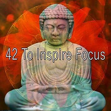 42 To Inspire Focus