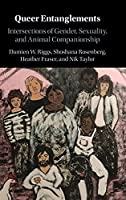 Queer Entanglements: Intersections of Gender, Sexuality, and Animal Companionship