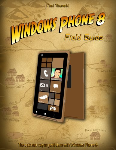 Windows Phone 8 Field Guide: The Quickest Way to Get It Done with Windows Phone 8 (English Edition)