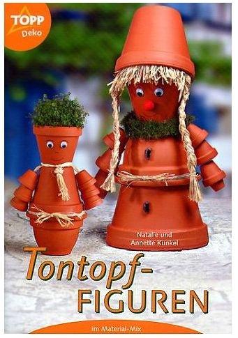 Tontopf-Figuren im Materialmix (9. illustrierte Auflage 2006 inkl. Vorlagen) [Broschiert] (Topp Deko)