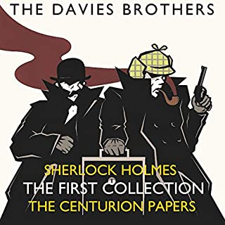 Sherlock Holmes - The Centurion Papers: The First Collection     Sherlock Holmes: The Centurion Papers Collection, Book 1              By:                                                                                                                                 The Davies Brothers                               Narrated by:                                                                                                                                 Stephen Doyle                      Length: 5 hrs and 8 mins     12 ratings     Overall 4.4