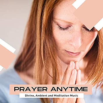 Prayer Anytime - Divine, Ambient And Meditation Music