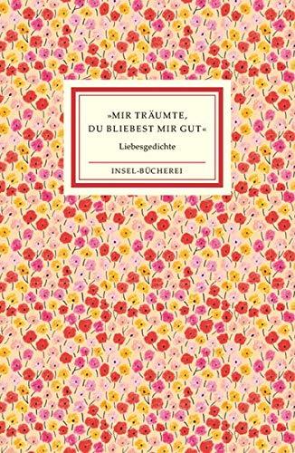 »Mir träumte, du bliebest mir gut«: Die schönsten Liebesgedichte (Insel-Bücherei)