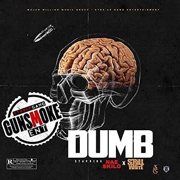 Dumb (feat. Scrill White & Nae Skilo)