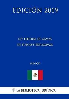 Ley Federal de Armas de Fuego y Explosivos (México) (Edición 2019) (