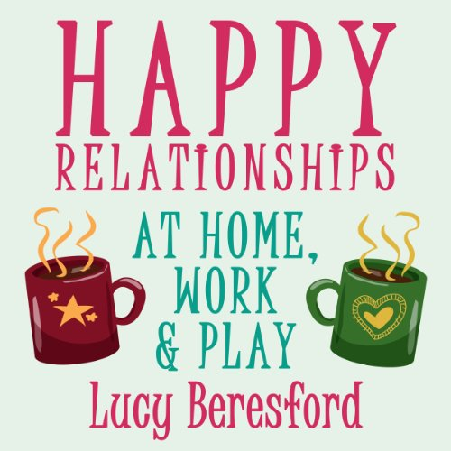 Happy Relationships at Home, Work & Play audiobook cover art
