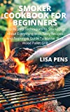 SMOKER COOKBOOK FOR BEGINNERS: Step By Step Techniques Tо Smоkе Juѕt About Evеrуthіng With Tasty Recipes Аnd Bеgіnnеrѕ Guide To Mаѕtеr Yоur Wood Pallet Grill