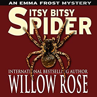 Itsy Bitsy Spider     Emma Frost, Book 1              By:                                                                                                                                 Willow Rose                               Narrated by:                                                                                                                                 Marlon Braccia                      Length: 6 hrs and 42 mins     1 rating     Overall 1.0