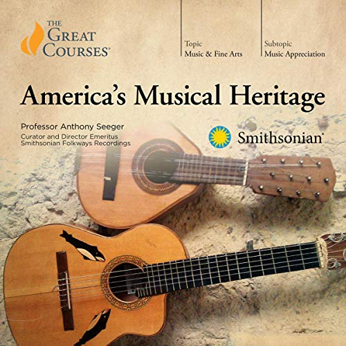 The Great Courses - America's Musical Heritage - Anthony Seeger, PhD
