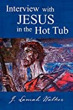 Interview with Jesus in the Hot Tub