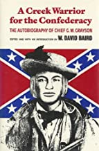 A Creek Warrior for the Confederacy: The Autobiography of Chief G.W. Grayson (Civilization of the American Indian Series)