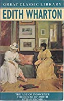 """Edith Wharton: """"Age of Innocence"""", """"House of Mirth"""", """"Ethan Frome"""" (Great Classic Library)"""