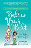 Below Your Belt: How to Be Queen of Your Pelvic Region - Missy Lavender