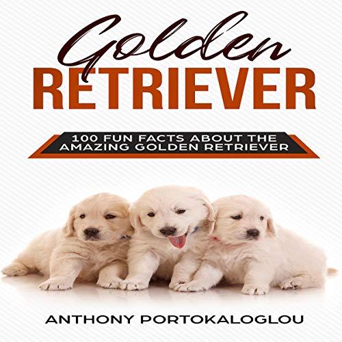 Golden Retriever: 100 Fun Facts About the Amazing Golden Retriever audiobook cover art
