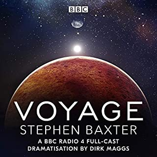 Voyage     A BBC Radio 4 Full-Cast Dramatisation by Dirk Maggs              By:                                                                                                                                 Stephen Baxter                               Narrated by:                                                                                                                                 Michael Roberts,                                                                                        Vincent Marzello,                                                                                        Rolf Saxon,                   and others                 Length: 3 hrs and 26 mins     6 ratings     Overall 4.3