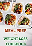 THE EASY MEAL PREP FOR WEIGHT LOSS COOKBOOK : 50+ Easy and Wholesome Recipes To Lose Weight and Live Healthy (English Edition)