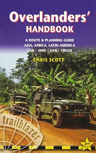 Trailblazer Overlanders' Handbook: A Route & Planning Guide - Asia, Africa, Latin America Car - 4WD - Van - Truck [Lingua Inglese]