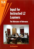 Input for Instructed L2 Learners: The Relevance of Relevance (Second Language Acquisition)