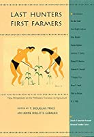 Last Hunters-First Farmers: New Perspectives on the Prehistoric Transition to Agriculture (School of American Research Advanced Seminar Series)