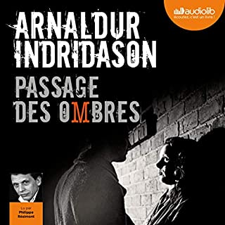 Passage des ombres     Trilogie des ombres 3              De :                                                                                                                                 Arnaldur Indridason                               Lu par :                                                                                                                                 Philippe Résimont                      Durée : 8 h et 27 min     16 notations     Global 4,4