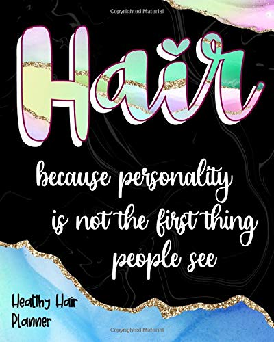 Hair Because Personality Is Not The First Thing People See: Healthy Hair Planner Track Your Hair Journey Hair Products Treatments Salon Trips And More