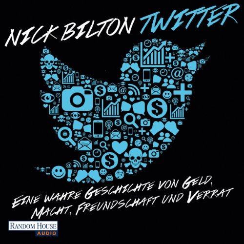 Twitter: Eine wahre Geschichte von Geld, Macht, Freundschaft und Verrat audiobook cover art