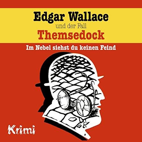 Edgar Wallace und der Fall Themsedock - Im Nebel siehst du keinen Feind cover art