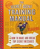 The Secret Agent Training Manual: How to Make and Break Top Secret Messages: A...