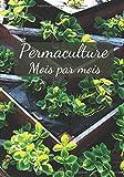 Permaculture Mois par Mois: Pour petit jardin en permaculture | 50 Fiches pratiques | Graine de permaculture | Urbaine ou Rustica