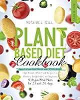 Plant Based Diet Cookbook: Burn Fat and Build Muscle with 300 Delicious, High-Protein Whole Food Recipes for Athletes, Bodybuilders, and Beginners (4 Vegan Meal Plans for 21 and 28 days)