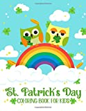 St Patrick's Day Coloring Book For Kids: Happy St.Patrick's Day Coloring Book for Kids, Boys & Girls With Lucky Clovers, Leprechauns, Shamrocks, Pots of Gold, Rainbows & More.