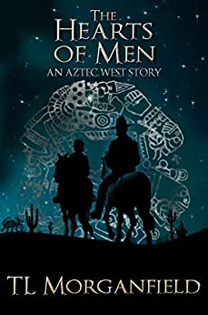 The Hearts of Men (Aztec West Book 3) by [TL Morganfield]