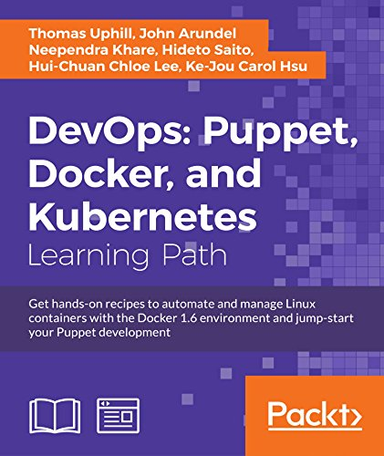 DevOps: Puppet, Docker, and Kubernetes: Puppet, Docker, and Kubernetes: Practical recipes to make the most of DevOps with powerful tools