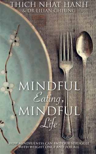 Mindful Eating, Mindful Life: How Mindfulness Can End Our Struggle with Weight Once and For All