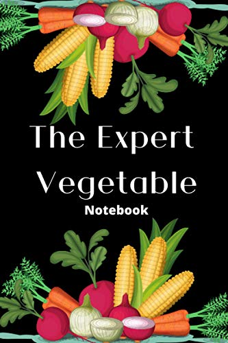 The Expert Vegetable Notebook: Journal Planner Perfect Gift For Men And Women