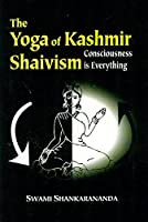 The Yoga of Kashmir Shaivism: Consciousness is Everything (Buddhist Tradition S.)