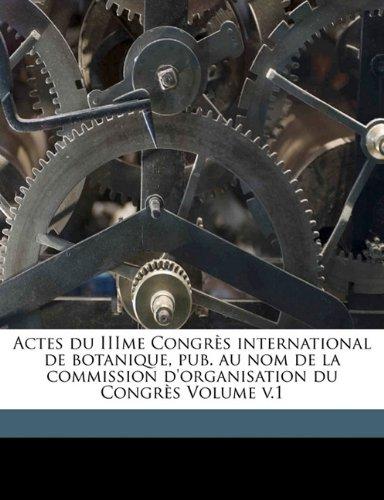 Actes Du Iiime Congrès International de Botanique, Pub. Au Nom de la Commission d'Organisation Du Congrès Volume V.1 PDF Books